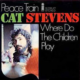 PEACE TRAIN / WHERE DO THE CHILDREN PLAY?